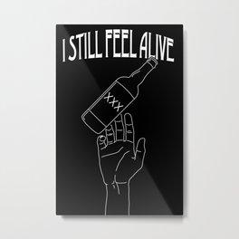 I Still Feel Alive Metal Print