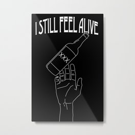 I Still Feel Alive Metal Print