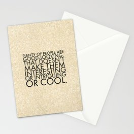 Plenty of people are good-looking. That doesn't make them interesting or intriguing or cool. Stationery Cards