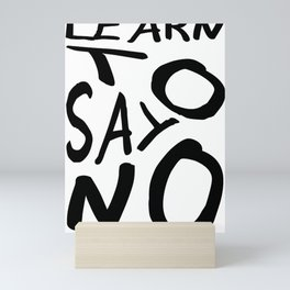 Learn To Say No Mini Art Print