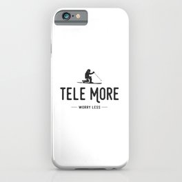 Tele More Worry Less iPhone Case