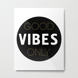 GOOD VIBES ONLY - positive quote Metal Print