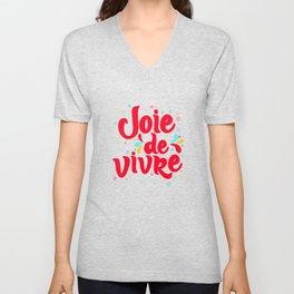 Joie de Vivre - exuberant enjoyment of life. Unisex V-Neck