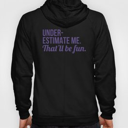 Underestimate Me That'll Be Fun (Ultra Violet) Hoody