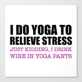 I Do Yoga To Relieve Stress Canvas Print