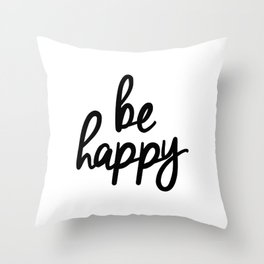 Be Happy black and white monochrome typography poster design bedroom wall art home decor Throw Pillow