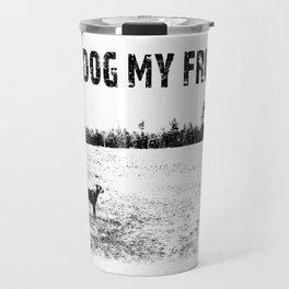 MY DOG MY FRIEND Travel Mug