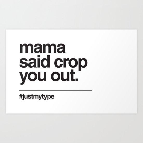 Mama Said Crop You Out Art Print