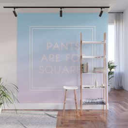 PANTS ARE FOR SQUARES Wall Mural