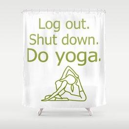 Log Out - Do yoga Shower Curtain