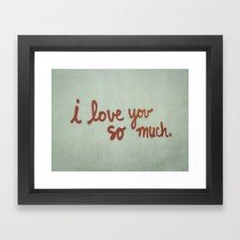 I Love You So Much Framed Art Print