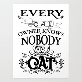 cat owner knows - Funny Cat Saying Art Print