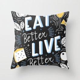 Eat better live better Throw Pillow