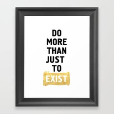 DO MORE THAN JUST EXIST - wisdom quote Framed Art Print
