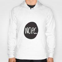 nope Hoodies featuring Nope by Abbie Imagine