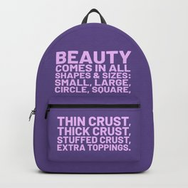Beauty Comes in All Shapes and Sizes Pizza (Ultra Violet) Backpack