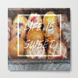 Life is Sweet Metal Print