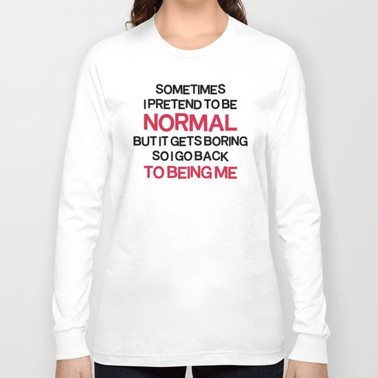 Pretend To Be Normal  Funny Quote Long Sleeve T-shirt