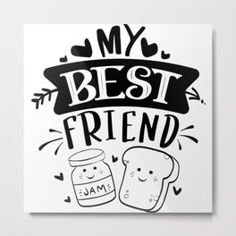 My Best Friend Always Best Friends Metal Print