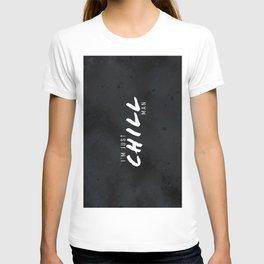 I'm Just Chill Man T-shirt