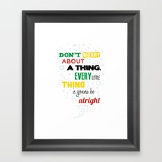 Don't Worry about a Thing Framed Art Print
