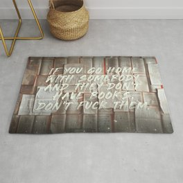 If you go home with somebody and they don't have books, don't fuck them. Rug