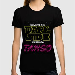COME TO THE DARK SIDE WE HAVE TO TANGOO dance party disco star lovely vintage black space rocket  wa T-shirt
