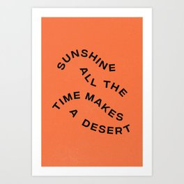 Sunshine All The Time Makes A Desert Art Print