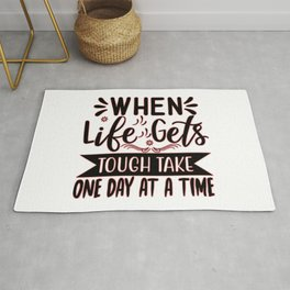 When Life Gets Tough Take One Day At Time inspirational thoughts Motivation Rug