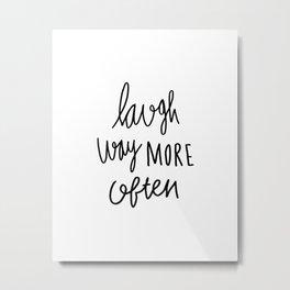 Laugh way more often - typography Metal Print