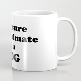 99% sure my soulmate is a dog Coffee Mug