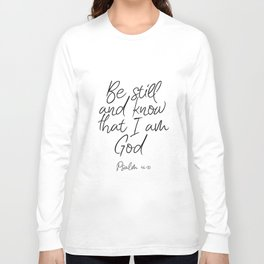 Printable Wall Art, Be Still And Know That I Am God Long Sleeve T-shirt