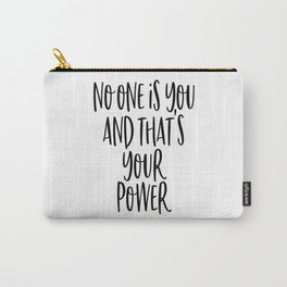 No One Is You And That's Your Power Carry-All Pouch