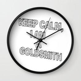 KEEP CALM, I AM A GOLDSMITH Wall Clock