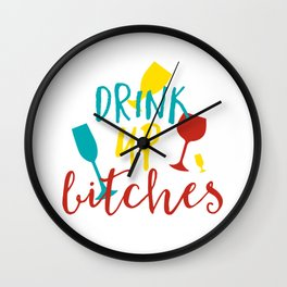 Drink Up Bitches Wall Clock