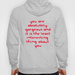You Are Absolutely Gorgeous And It Is The Least Interesting Thing About You Hoody