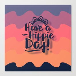 Have a Hippie Day Canvas Print