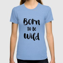 Born To Be Wild (Black and White) T-shirt