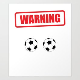 Warning I Kick Balls Funny Soccer Athlete T-Shirt Art Print
