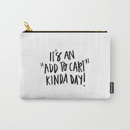 """It's an """"add to cart"""" kinda day! Carry-All Pouch"""