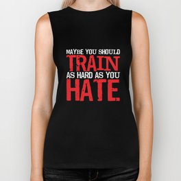 Maybe You Should Train as Hard as You Hate T-Shirt Biker Tank