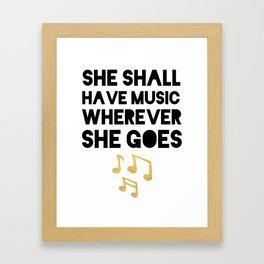 SHE SHALL HAVE MUSIC WHEREVER SHE GOES Framed Art Print