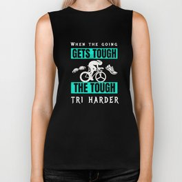 When the going gets tough the tough tri harder Biker Tank