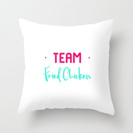 Team Fried Chicken Funny Wing Quote Throw Pillow