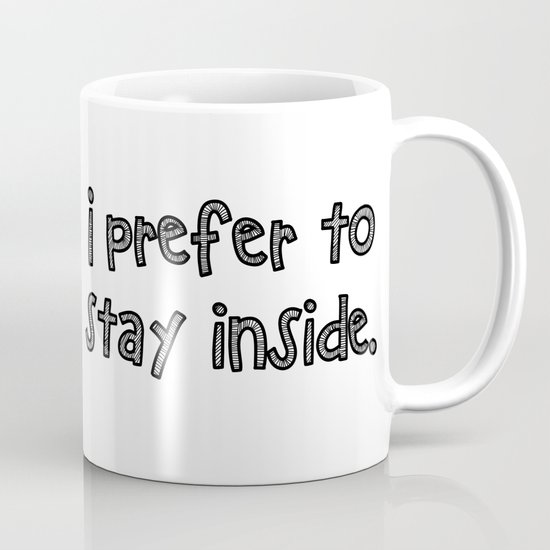I prefer to stay inside Coffee Mug