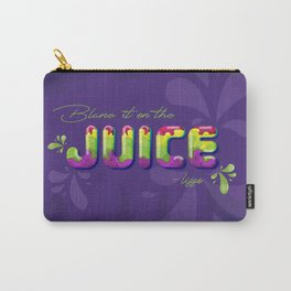 Blame it on the Juice Carry-All Pouch