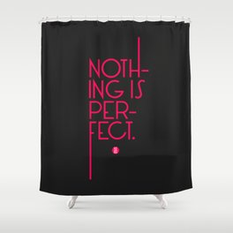 Nothing's Perfect Shower Curtain