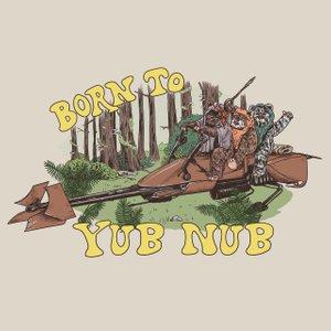 "illustration of Ewoks with the words ""Born to Yub Nub"""