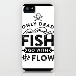 Motivational & Inspirational Quotes - Only dead fish go with the flow MMS 516 iPhone Case