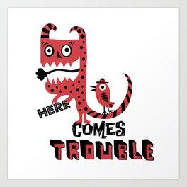 Here Comes Trouble - deux Art Print